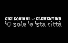 Gigi Soriani e Clementino 'O sole 'e 'sta città