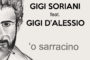 "Gigi Soriani "" 'O Sarracino"" Ft. Gigi D'Alessio"