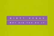 Dirty Vegas – Why Did You Do It