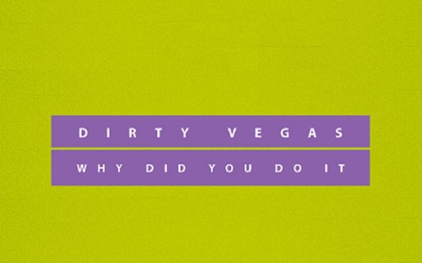 Dirty Vegas - Why Did You Do It